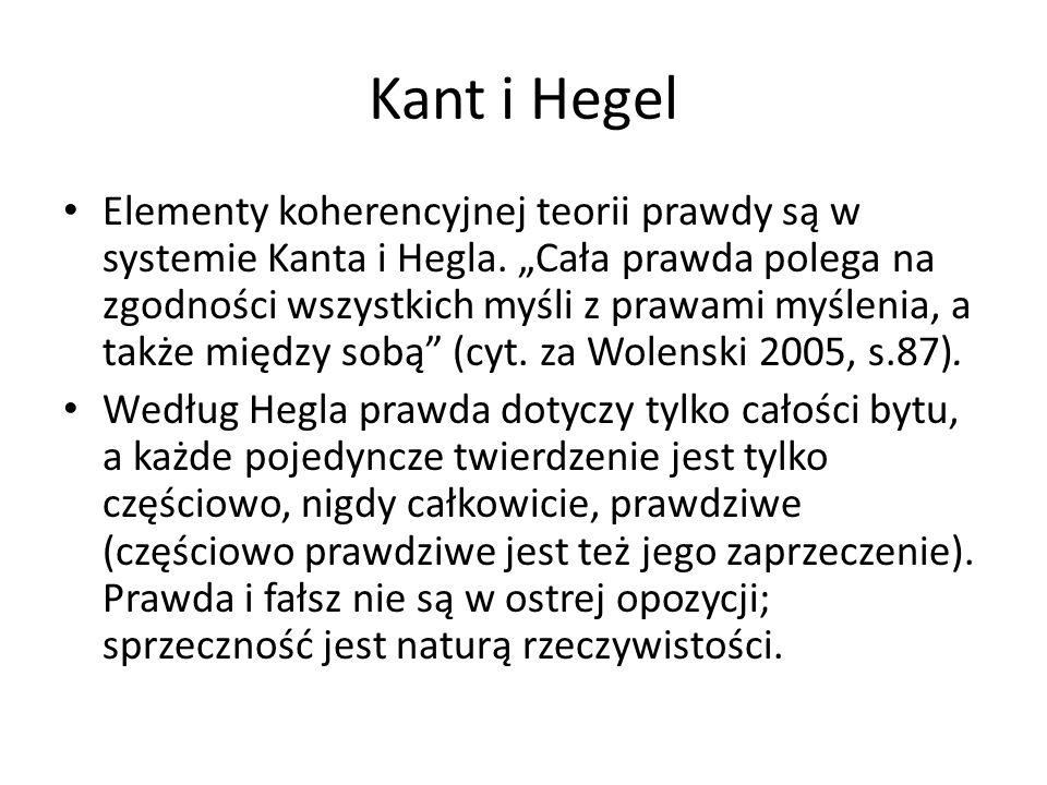 """Kant i Hegel Elementy koherencyjnej teorii prawdy są w systemie Kanta i Hegla. """"Cała prawda polega na zgodności wszystkich myśli z prawami myślenia, a"""