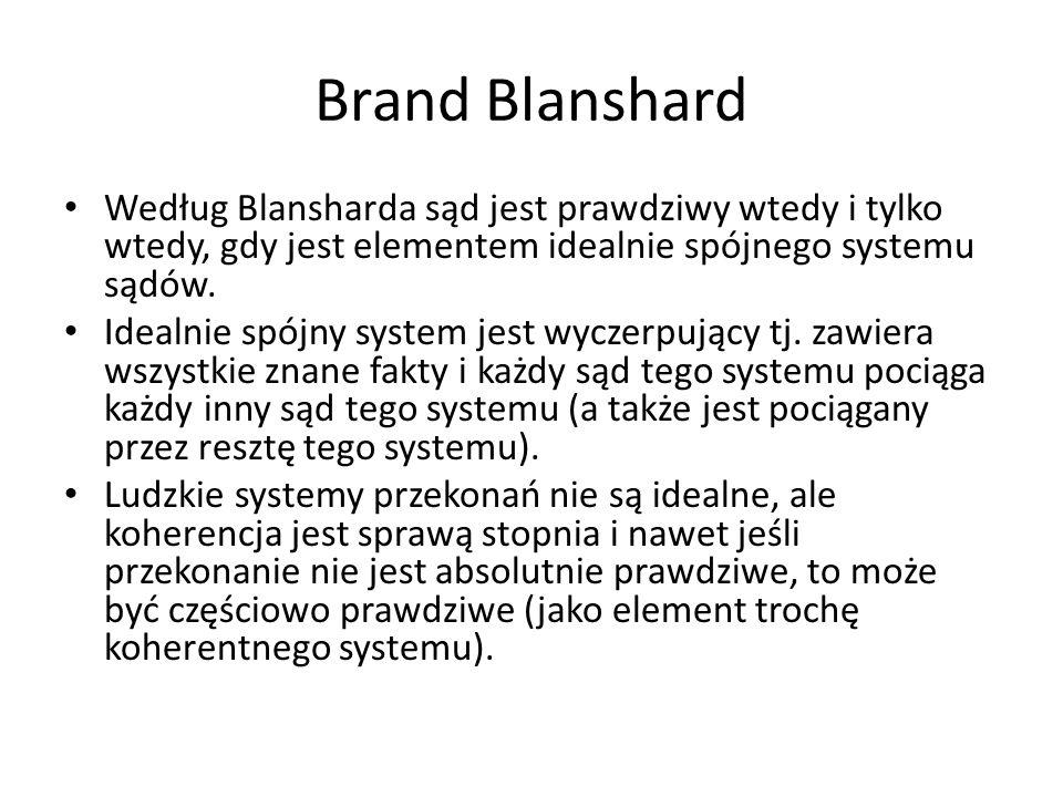 Brand Blanshard Według Blansharda sąd jest prawdziwy wtedy i tylko wtedy, gdy jest elementem idealnie spójnego systemu sądów. Idealnie spójny system j