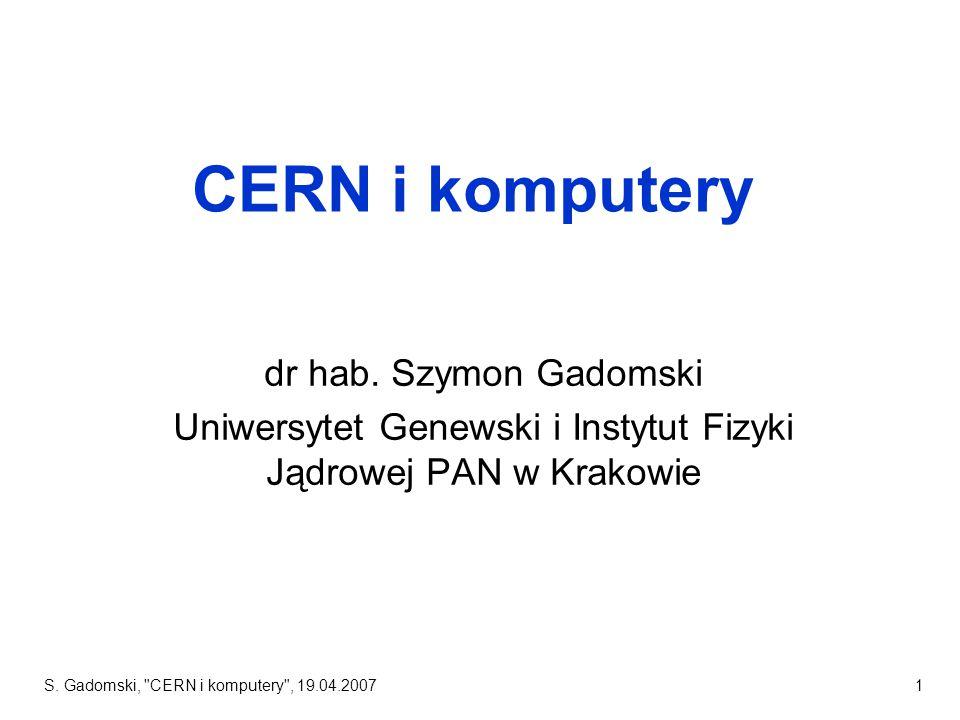 S. Gadomski, CERN i komputery , 19.04.20071 CERN i komputery dr hab.