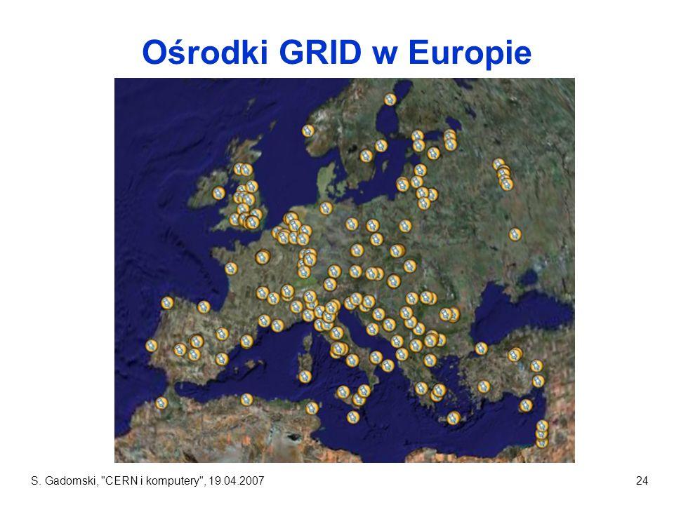 S. Gadomski, CERN i komputery , 19.04.200724 Ośrodki GRID w Europie
