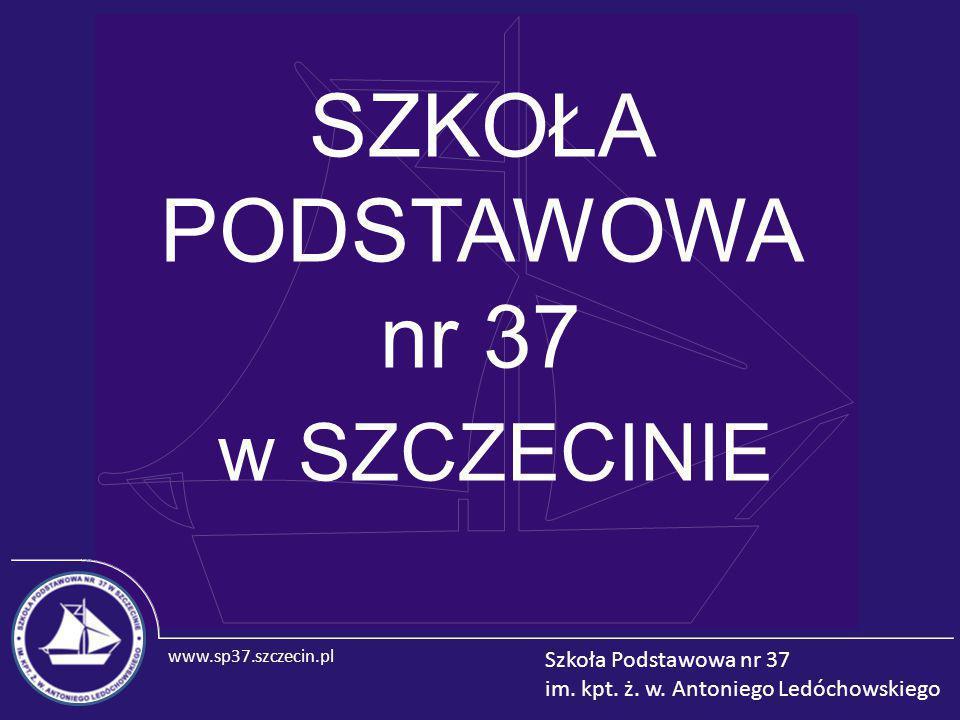 www.sp37.szczecin.pl Szkoła Podstawowa nr 37 im. kpt. ż. w. Antoniego Ledóchowskiego SZKOŁA PODSTAWOWA nr 37 w SZCZECINIE