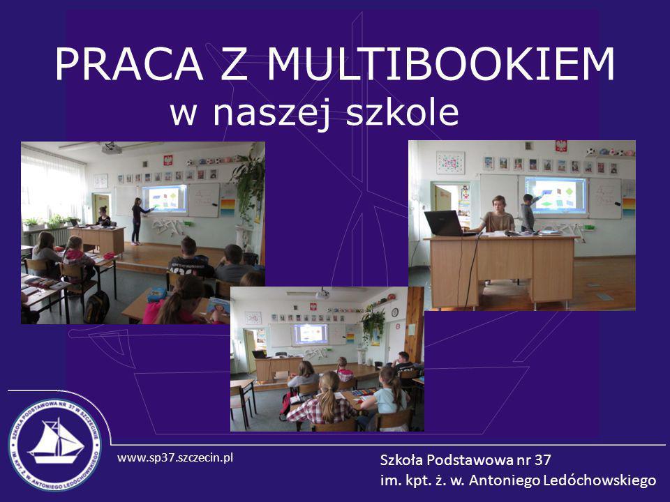 www.sp37.szczecin.pl Szkoła Podstawowa nr 37 im. kpt. ż. w. Antoniego Ledóchowskiego PRACA Z MULTIBOOKIEM w naszej szkole