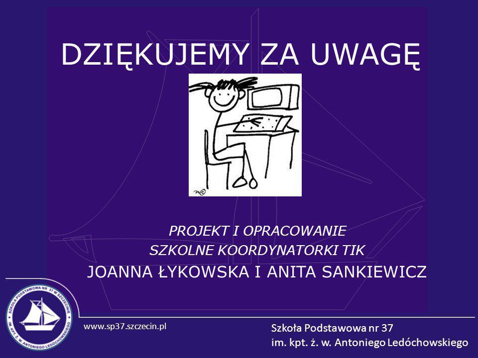 www.sp37.szczecin.pl Szkoła Podstawowa nr 37 im. kpt. ż. w. Antoniego Ledóchowskiego DZIĘKUJEMY ZA UWAGĘ PROJEKT I OPRACOWANIE SZKOLNE KOORDYNATORKI T