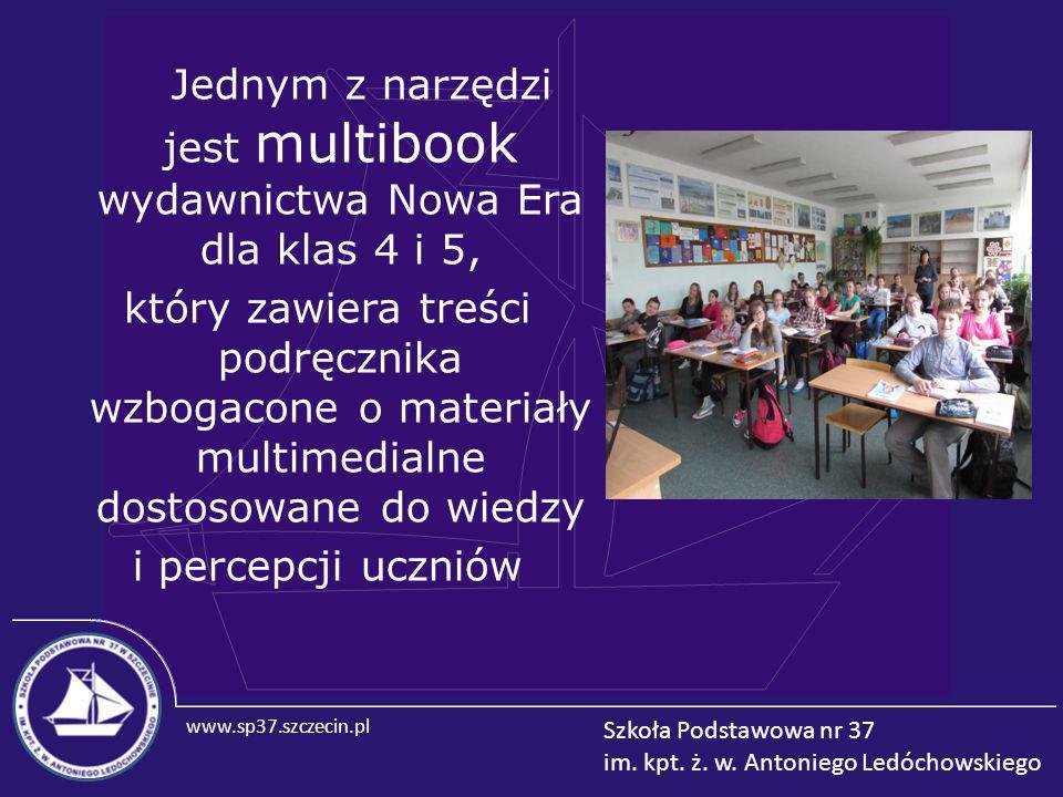 www.sp37.szczecin.pl Szkoła Podstawowa nr 37 im. kpt. ż. w. Antoniego Ledóchowskiego Jednym z narzędzi jest multibook wydawnictwa Nowa Era dla klas 4