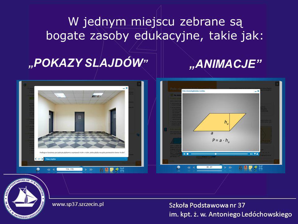 www.sp37.szczecin.pl Szkoła Podstawowa nr 37 im. kpt. ż. w. Antoniego Ledóchowskiego W jednym miejscu zebrane są bogate zasoby edukacyjne, takie jak: