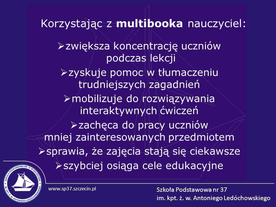 www.sp37.szczecin.pl Szkoła Podstawowa nr 37 im. kpt. ż. w. Antoniego Ledóchowskiego Korzystając z multibooka nauczyciel:  zwiększa koncentrację uczn