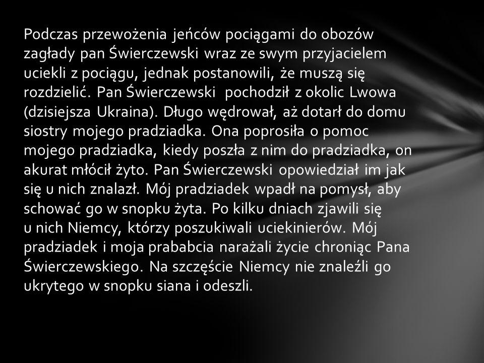 Podczas przewożenia jeńców pociągami do obozów zagłady pan Świerczewski wraz ze swym przyjacielem uciekli z pociągu, jednak postanowili, że muszą się