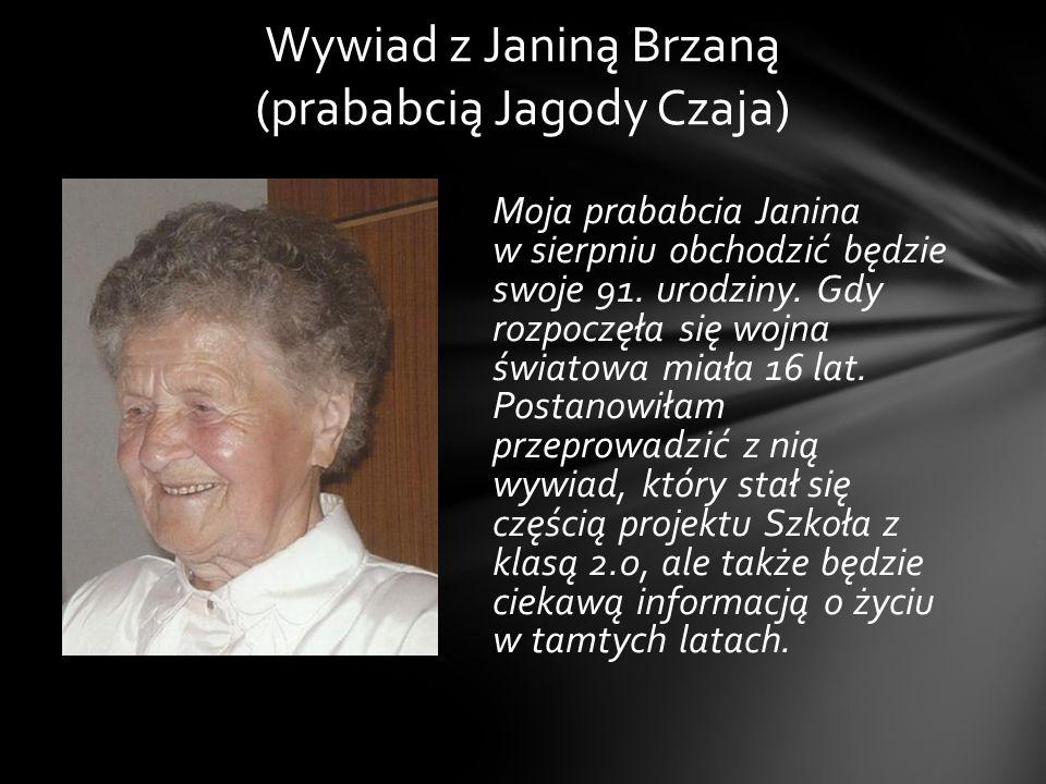 Moja prababcia Janina w sierpniu obchodzić będzie swoje 91. urodziny. Gdy rozpoczęła się wojna światowa miała 16 lat. Postanowiłam przeprowadzić z nią