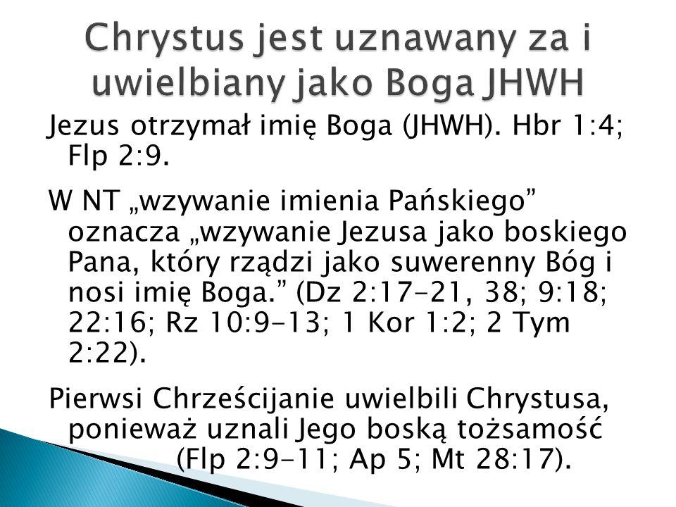 """Jezus otrzymał imię Boga (JHWH). Hbr 1:4; Flp 2:9. W NT """"wzywanie imienia Pańskiego"""" oznacza """"wzywanie Jezusa jako boskiego Pana, który rządzi jako su"""
