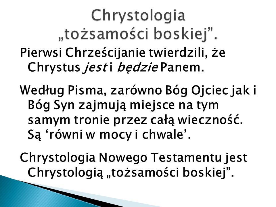 Pierwsi Chrześcijanie twierdzili, że Chrystus jest i będzie Panem. Według Pisma, zarówno Bóg Ojciec jak i Bóg Syn zajmują miejsce na tym samym tronie