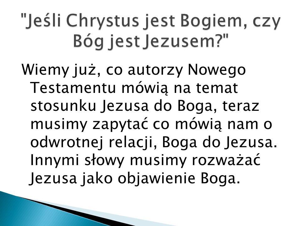 Wiemy już, co autorzy Nowego Testamentu mówią na temat stosunku Jezusa do Boga, teraz musimy zapytać co mówią nam o odwrotnej relacji, Boga do Jezusa.