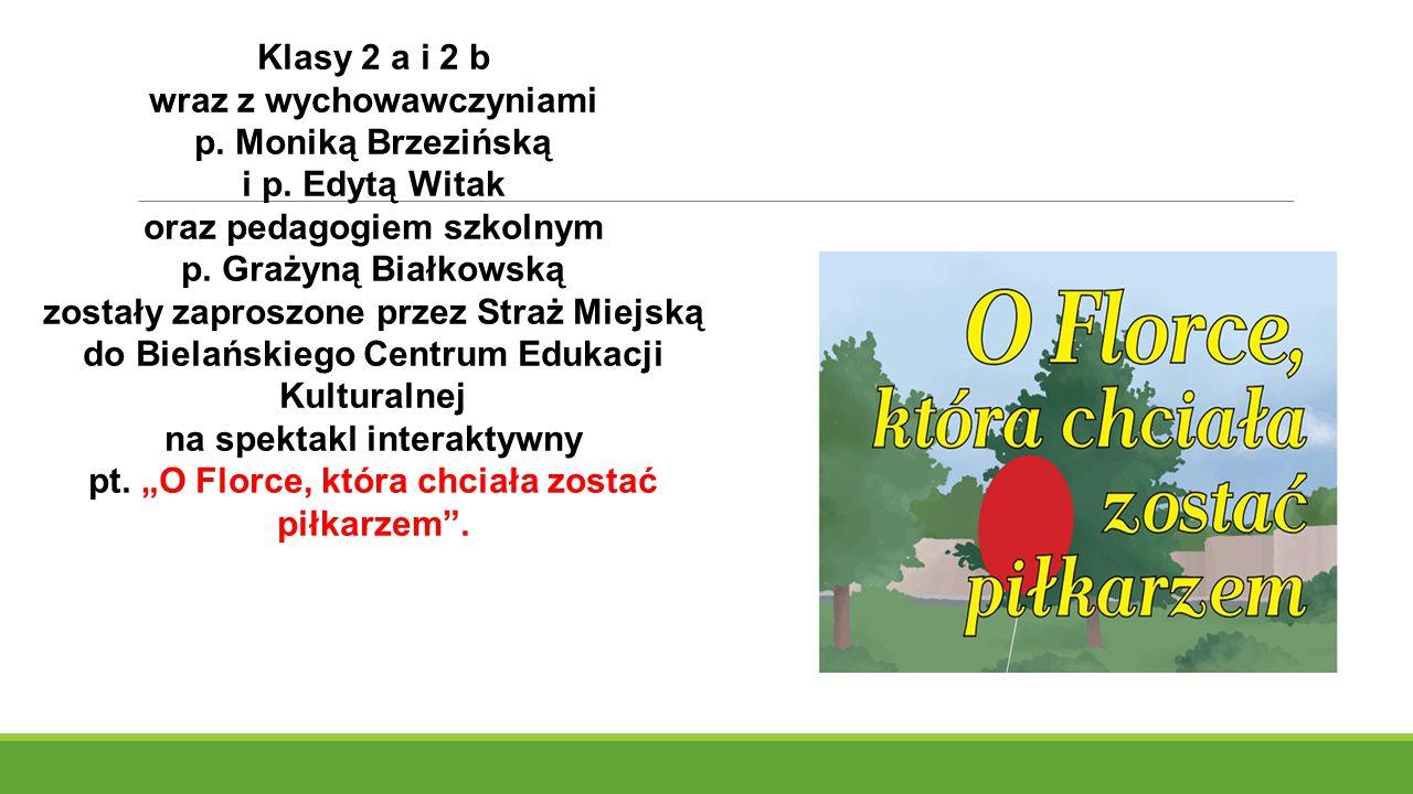 Klasy 2 a i 2 b wraz z wychowawczyniami p. Moniką Brzezińską i p.