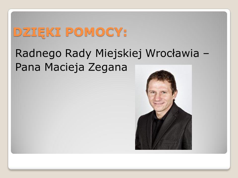 DZIĘKI POMOCY: Radnego Rady Miejskiej Wrocławia – Pana Macieja Zegana
