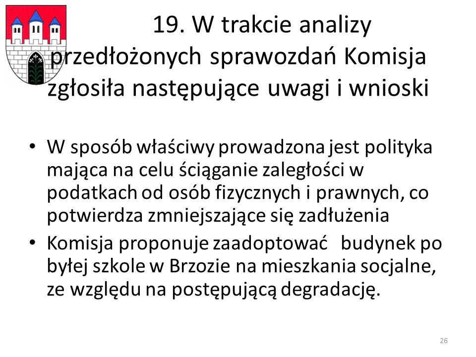 19. W trakcie analizy przedłożonych sprawozdań Komisja zgłosiła następujące uwagi i wnioski W sposób właściwy prowadzona jest polityka mająca na celu