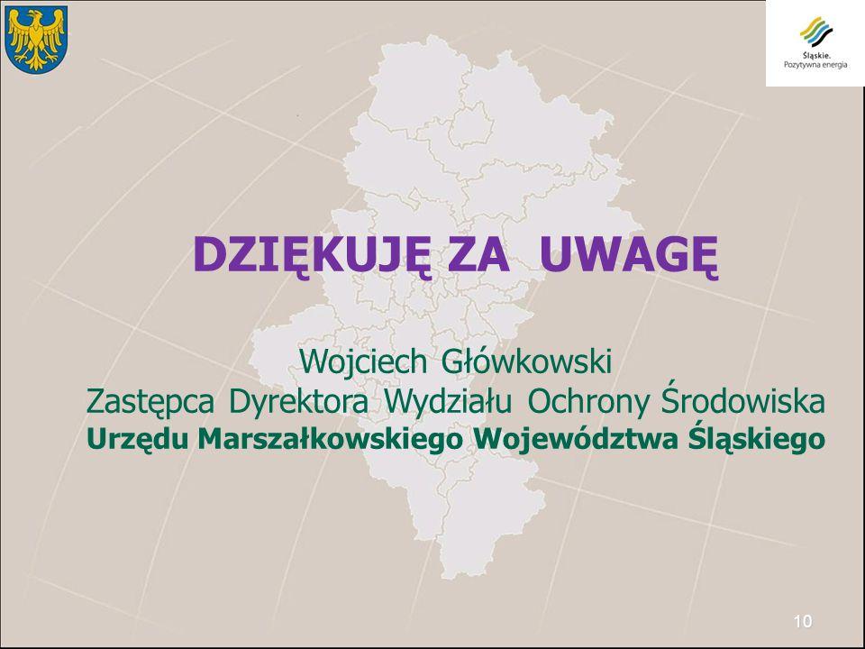 10 DZIĘKUJĘ ZA UWAGĘ Wojciech Główkowski Zastępca Dyrektora Wydziału Ochrony Środowiska Urzędu Marszałkowskiego Województwa Śląskiego
