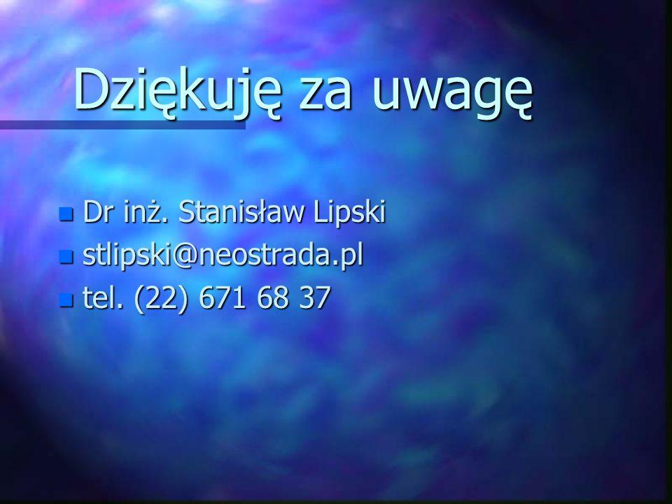 Dziękuję za uwagę n Dr inż. Stanisław Lipski n stlipski@neostrada.pl n tel. (22) 671 68 37