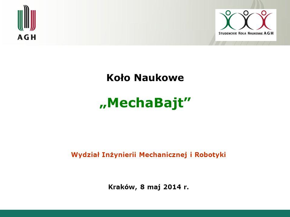 """Koło Naukowe """"MechaBajt"""" Wydział Inżynierii Mechanicznej i Robotyki Kraków, 8 maj 2014 r."""