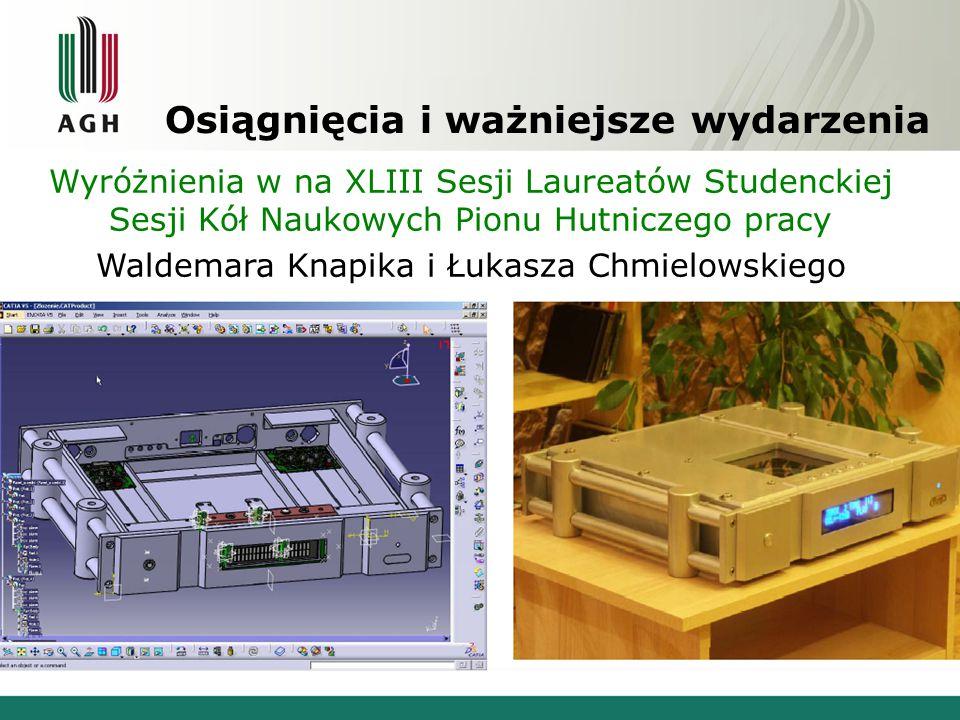 Osiągnięcia i ważniejsze wydarzenia Wyróżnienia w na XLIII Sesji Laureatów Studenckiej Sesji Kół Naukowych Pionu Hutniczego pracy Waldemara Knapika i