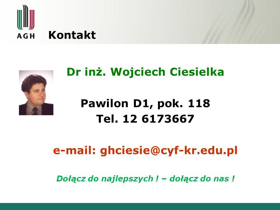 Kontakt Dr inż. Wojciech Ciesielka Pawilon D1, pok. 118 Tel. 12 6173667 e-mail: ghciesie@cyf-kr.edu.pl Dołącz do najlepszych ! – dołącz do nas !