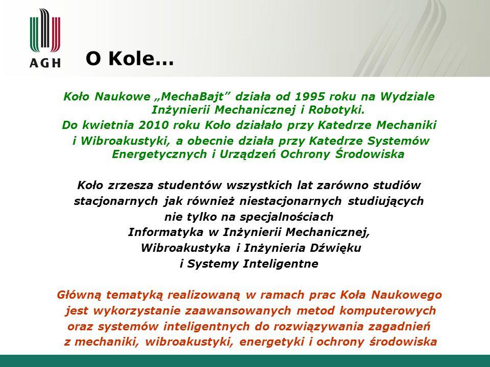 """O Kole… Koło Naukowe """"MechaBajt"""" działa od 1995 roku na Wydziale Inżynierii Mechanicznej i Robotyki. Do kwietnia 2010 roku Koło działało przy Katedrze"""