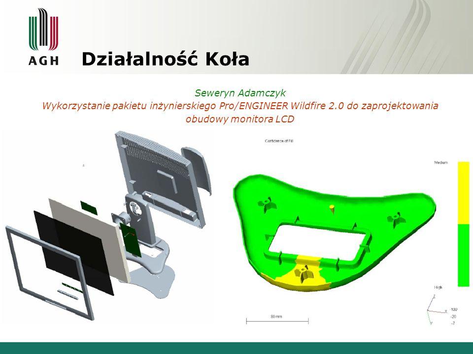 Działalność Koła Łukasz Wojtasiewicz Zastosowanie pakietu inżynierskiego Pro/ENGINEER Wildfire 2.0 w procesie konstruowania na przykładzie obudowy komputera