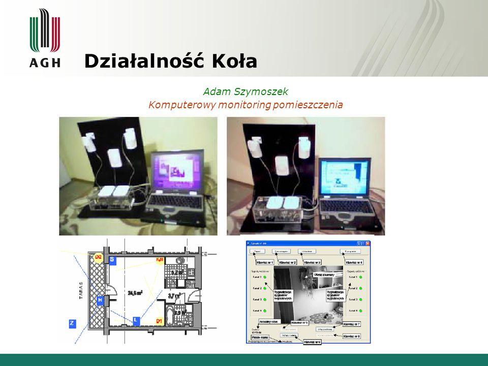 Działalność Koła Adam Szymoszek Komputerowy monitoring pomieszczenia