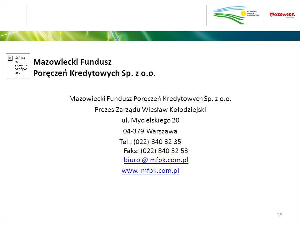 Mazowiecki Fundusz Poręczeń Kredytowych Sp. z o.o. Prezes Zarządu Wiesław Kołodziejski ul. Mycielskiego 20 04-379 Warszawa Tel.: (022) 840 32 35 Faks: