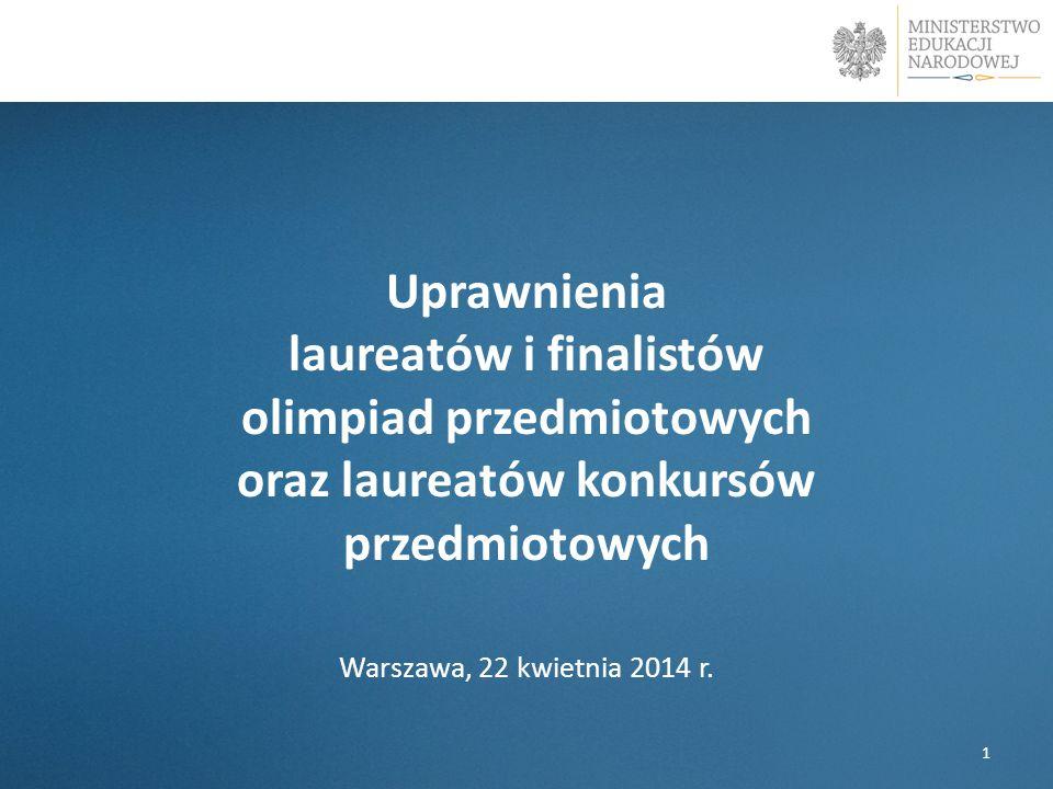 Uprawnienia laureatów i finalistów olimpiad przedmiotowych oraz laureatów konkursów przedmiotowych Warszawa, 22 kwietnia 2014 r. 1