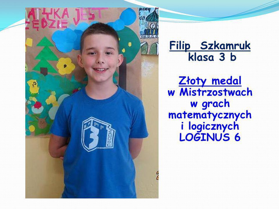 Filip Szkamruk klasa 3 b Złoty medal w Mistrzostwach w grach matematycznych i logicznych LOGINUS 6