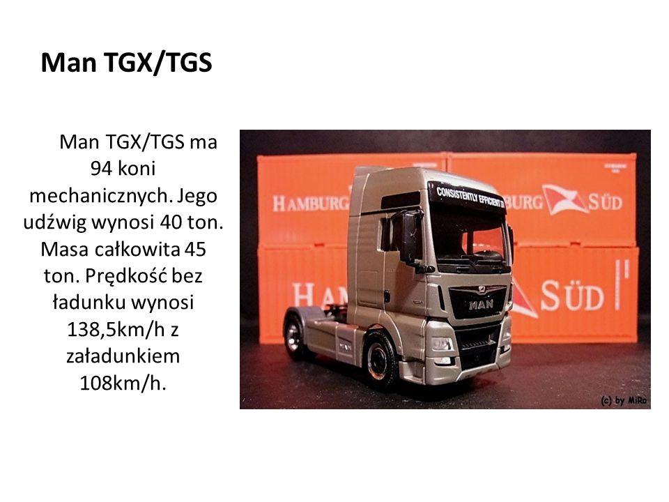 Man TGX/TGS Man TGX/TGS ma 94 koni mechanicznych. Jego udźwig wynosi 40 ton. Masa całkowita 45 ton. Prędkość bez ładunku wynosi 138,5km/h z załadunkie