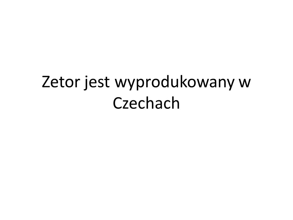 Zetor jest wyprodukowany w Czechach