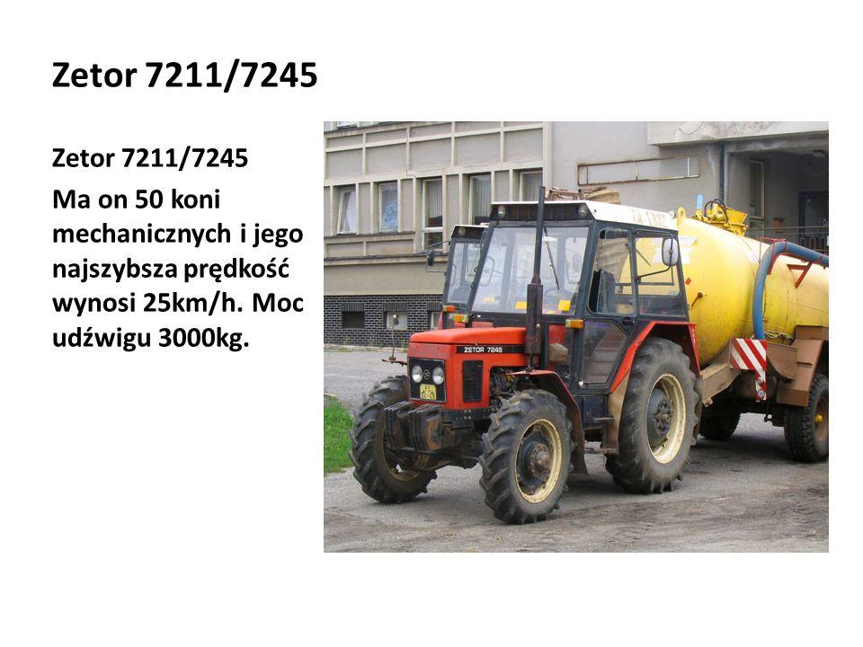 Zetor 7211/7245 Ma on 50 koni mechanicznych i jego najszybsza prędkość wynosi 25km/h.