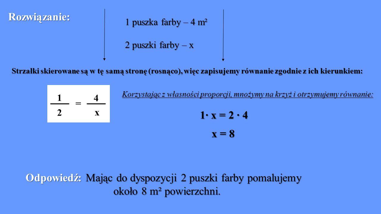1 puszka farby – 4 m² 2 puszki farby – x 1· x = 2 · 4 x = 8 Odpowiedź: Mając do dyspozycji 2 puszki farby pomalujemy około 8 m² powierzchni. Korzystaj