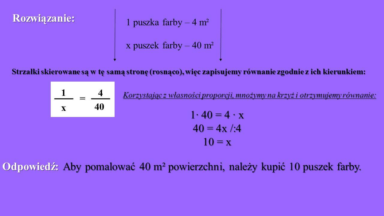 1 puszka farby – 4 m² x puszek farby – 40 m² Strzałki skierowane są w tę samą stronę (rosnąco), więc zapisujemy równanie zgodnie z ich kierunkiem: Kor