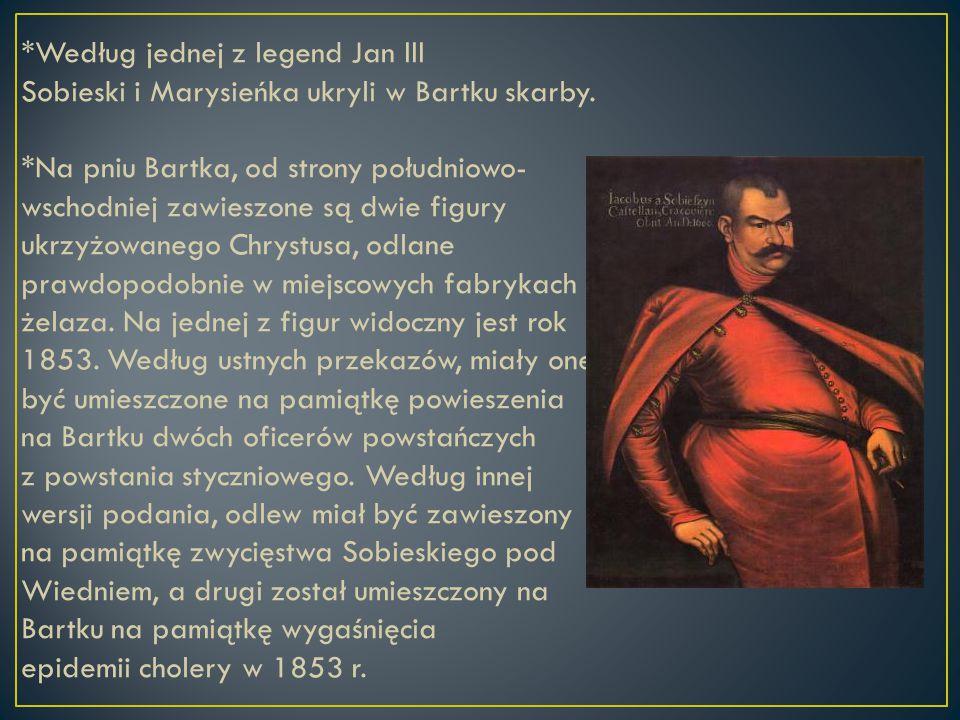*Według jednej z legend Jan III Sobieski i Marysieńka ukryli w Bartku skarby. *Na pniu Bartka, od strony południowo- wschodniej zawieszone są dwie fig
