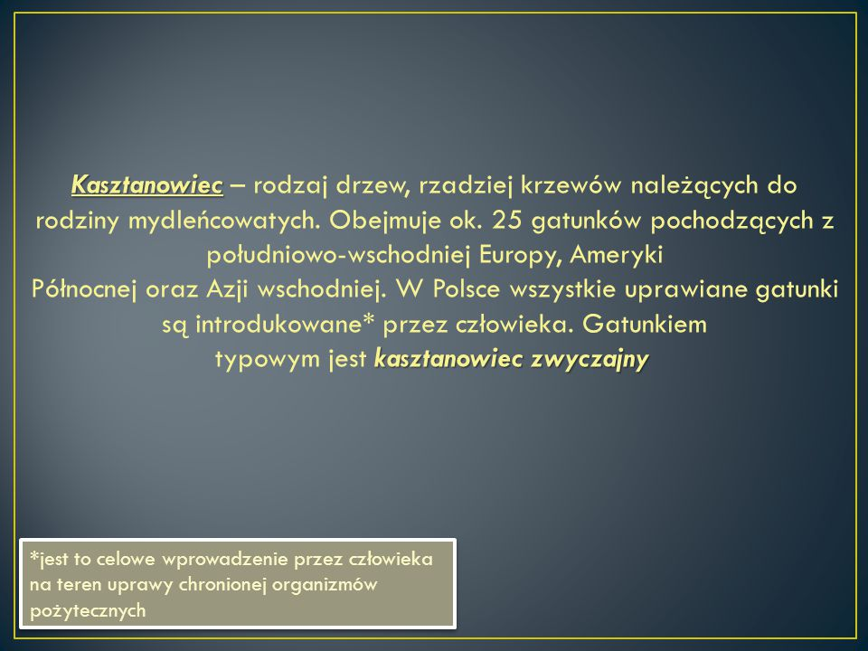 Kasztanowiec kasztanowiec zwyczajny Kasztanowiec – rodzaj drzew, rzadziej krzewów należących do rodziny mydleńcowatych. Obejmuje ok. 25 gatunków pocho