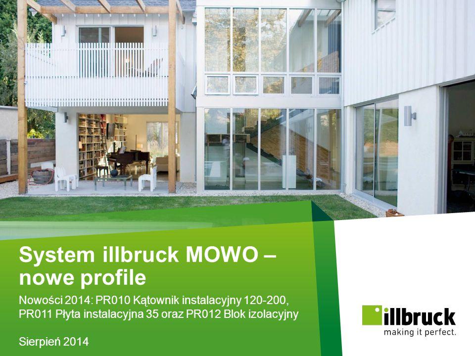 Page 1 System illbruck MOWO – nowe profile Nowości 2014: PR010 Kątownik instalacyjny 120-200, PR011 Płyta instalacyjna 35 oraz PR012 Blok izolacyjny S