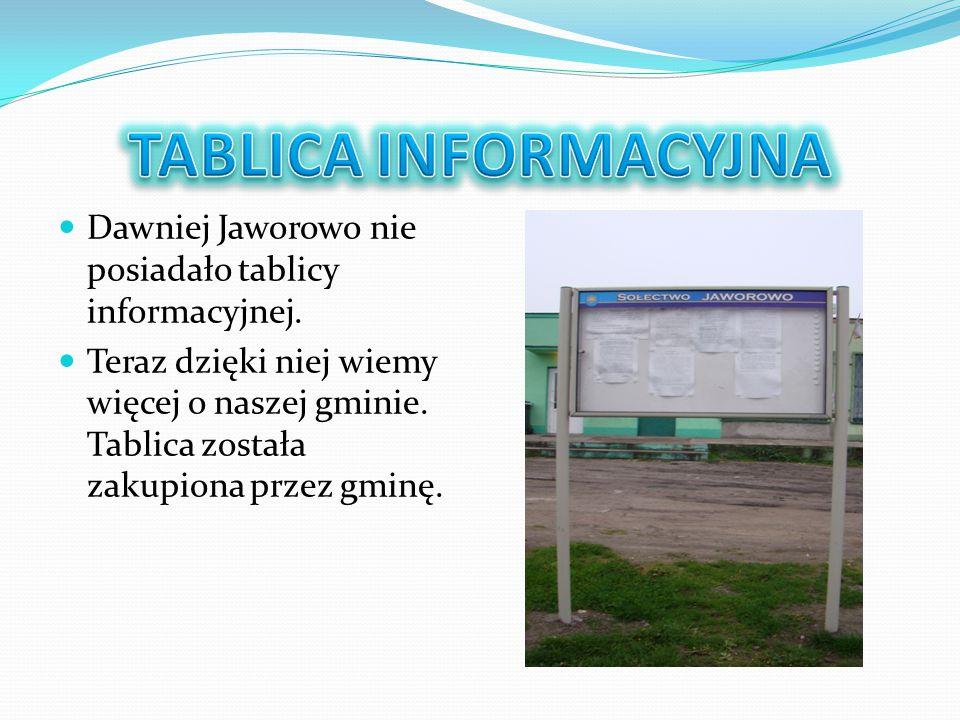 Dawniej Jaworowo nie posiadało tablicy informacyjnej. Teraz dzięki niej wiemy więcej o naszej gminie. Tablica została zakupiona przez gminę.