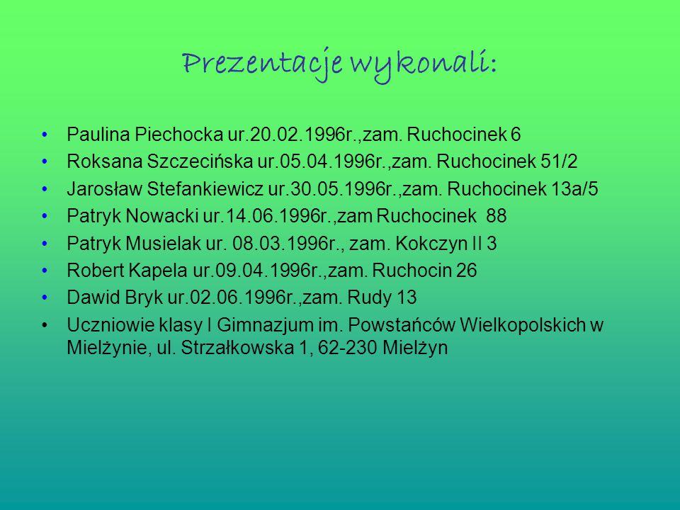 Prezentacje wykonali: Paulina Piechocka ur.20.02.1996r.,zam.