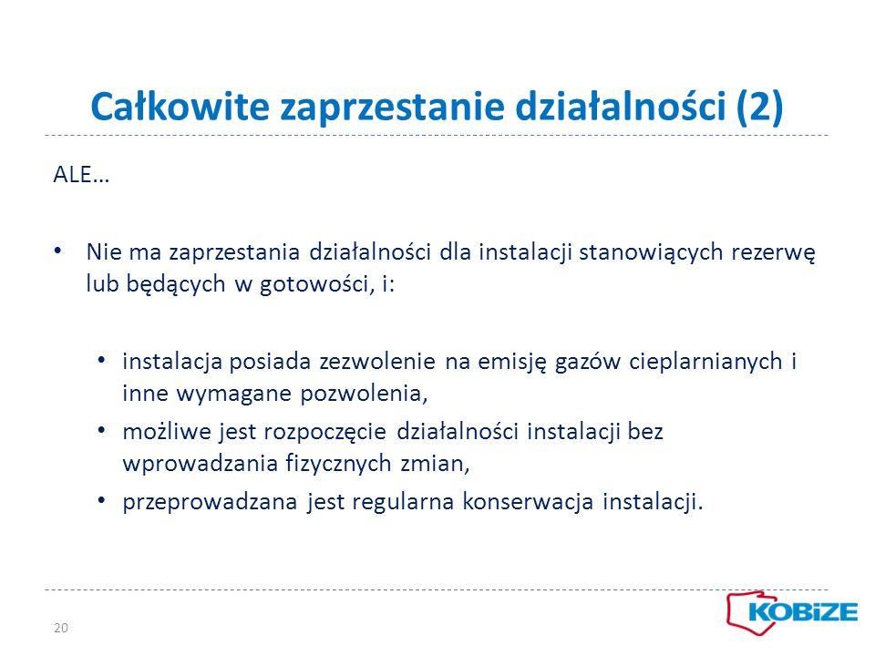 Całkowite zaprzestanie działalności (2) ALE… Nie ma zaprzestania działalności dla instalacji stanowiących rezerwę lub będących w gotowości, i: instala