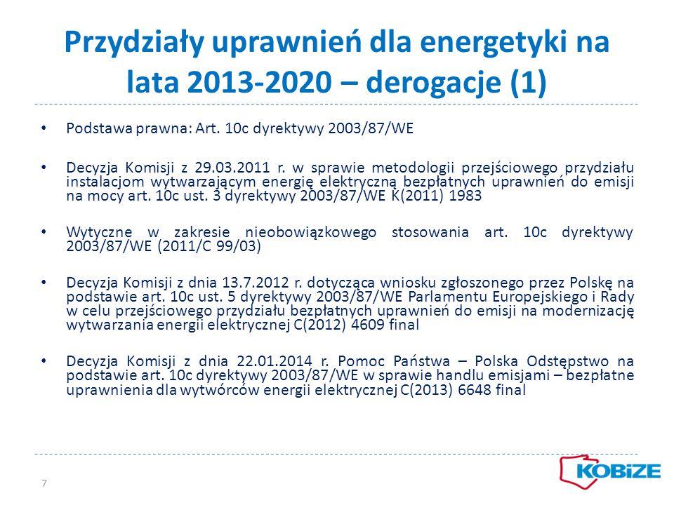 Przydziały uprawnień dla energetyki na lata 2013-2020 – derogacje (2) Przydział dla instalacji wytwarzających energię elektryczną na produkcję energii na rok 2013: 66 066 814 uprawnienia Przydział ex-post po przedstawieniu zweryfikowanego sprawozdania rzeczowo- finansowego i wykazaniu odpowiednich kwot pokrywających wartość przydzielonych uprawnień Nie podlega redukcji wynikającej z art.