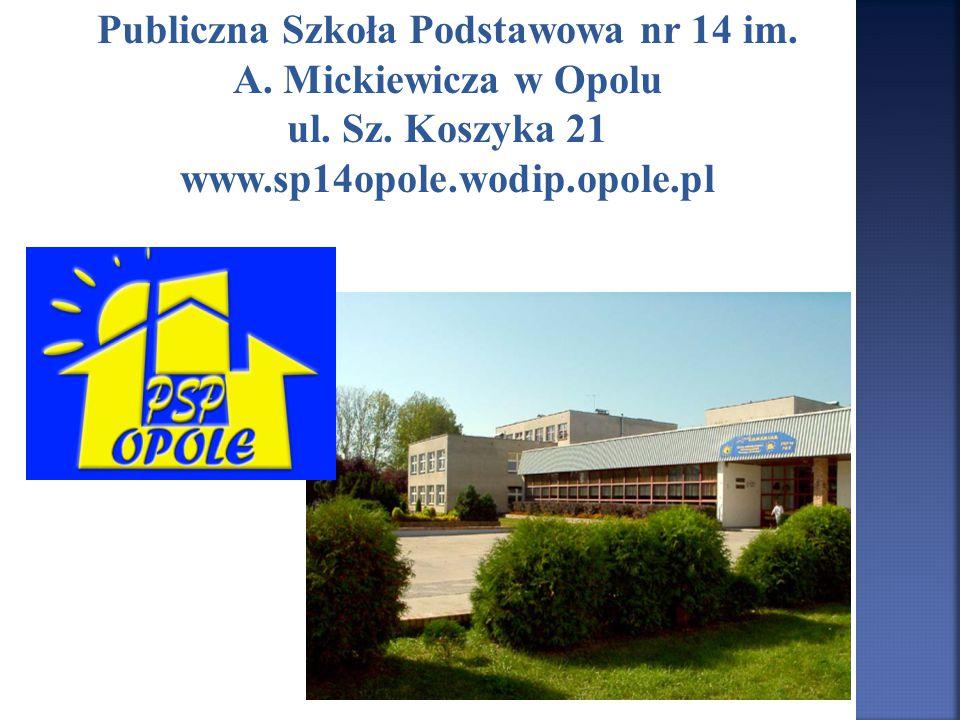 Publiczna Szkoła Podstawowa nr 14 im. A. Mickiewicza w Opolu ul. Sz. Koszyka 21 www.sp14opole.wodip.opole.pl