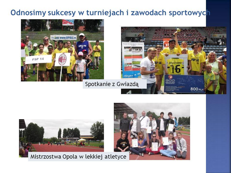 Odnosimy sukcesy w turniejach i zawodach sportowych Spotkanie z Gwiazdą Mistrzostwa Opola w lekkiej atletyce