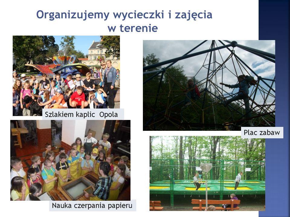Organizujemy wycieczki i zajęcia w terenie Szlakiem kaplic Opola Plac zabaw Nauka czerpania papieru