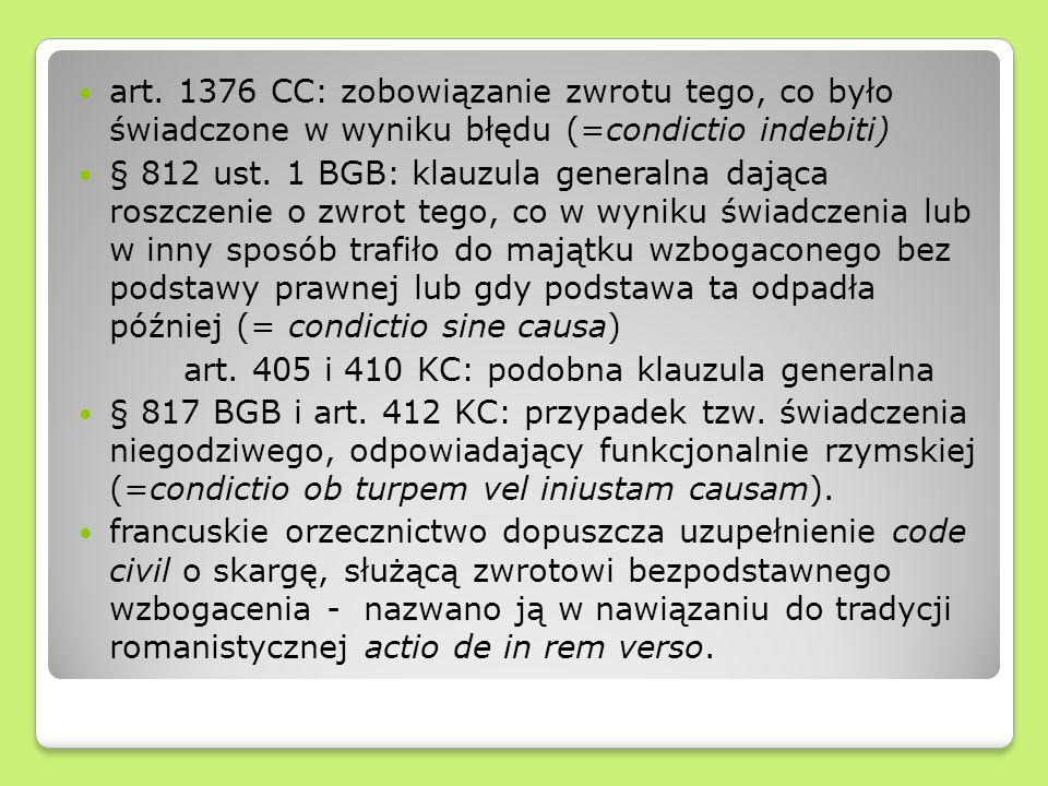 art. 1376 CC: zobowiązanie zwrotu tego, co było świadczone w wyniku błędu (=condictio indebiti) § 812 ust. 1 BGB: klauzula generalna dająca roszczenie