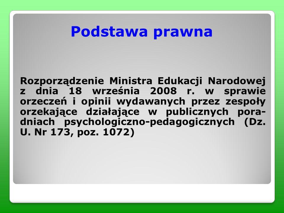 Podstawa prawna Rozporządzenie Ministra Edukacji Narodowej z dnia 18 września 2008 r. w sprawie orzeczeń i opinii wydawanych przez zespoły orzekające