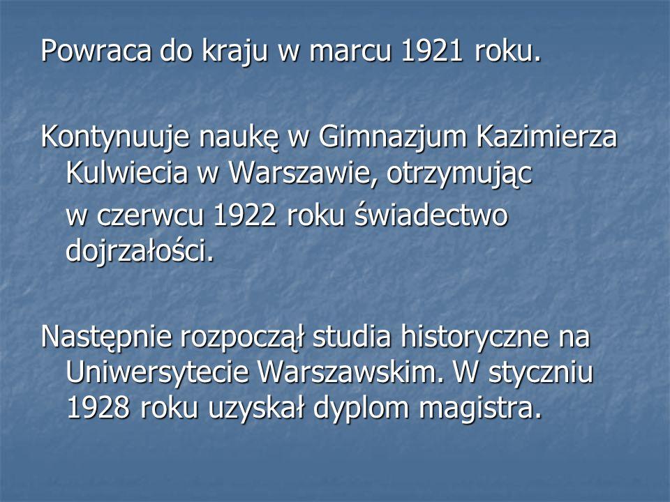 Powraca do kraju w marcu 1921 roku. Kontynuuje naukę w Gimnazjum Kazimierza Kulwiecia w Warszawie, otrzymując w czerwcu 1922 roku świadectwo dojrzałoś