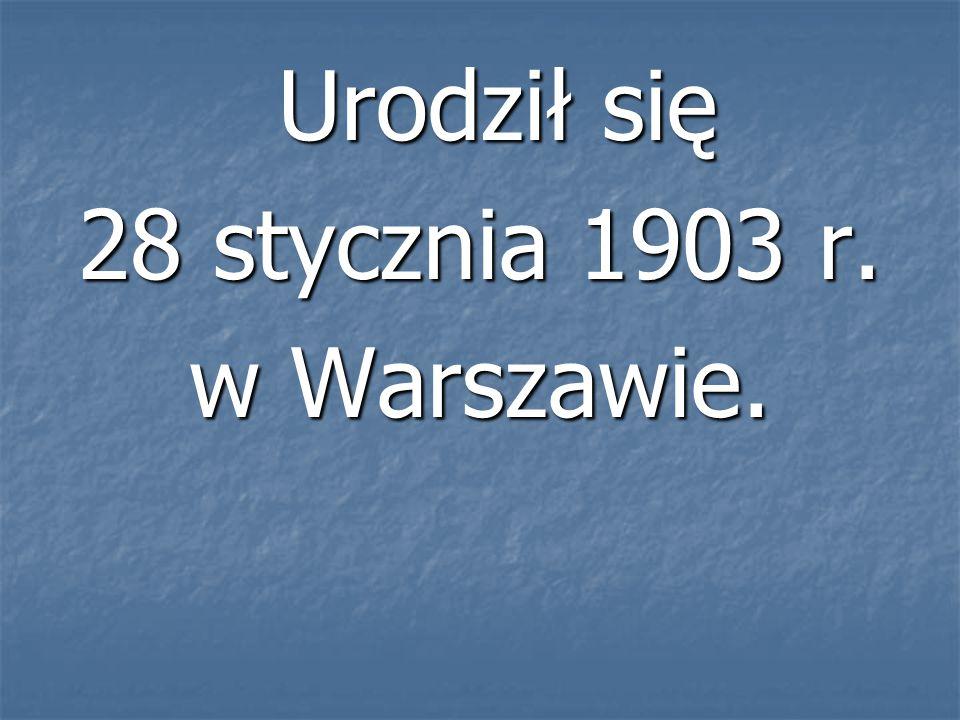 Urodził się 28 stycznia 1903 r. w Warszawie.