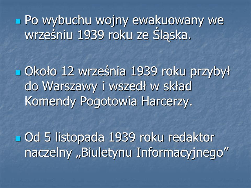 Po wybuchu wojny ewakuowany we wrześniu 1939 roku ze Śląska. Po wybuchu wojny ewakuowany we wrześniu 1939 roku ze Śląska. Około 12 września 1939 roku