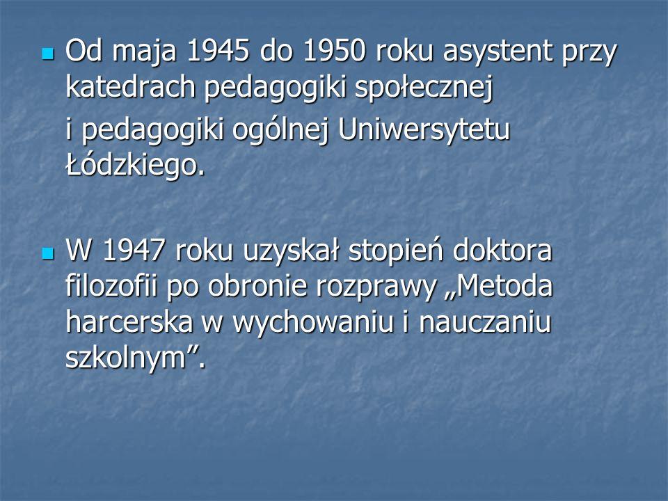 Od maja 1945 do 1950 roku asystent przy katedrach pedagogiki społecznej Od maja 1945 do 1950 roku asystent przy katedrach pedagogiki społecznej i peda